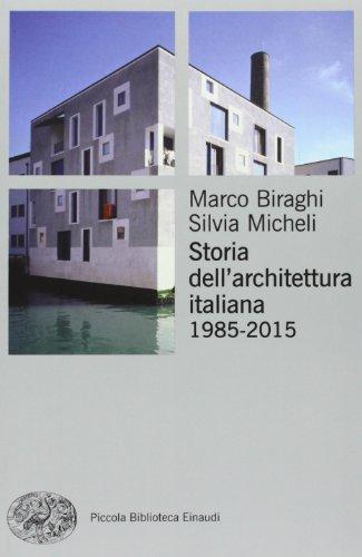 Storia dell'architettura italiana (1985-2012). Ediz. illustrata