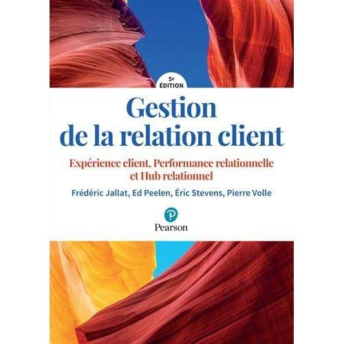 Gestion de la relation client 5e édition : Expérience client, Performance relationnelle et Hub relationnel