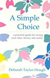 A Simple Choice : A Practical Guide for Saving Your Time, Money and Sanity by Deborah Taylor-Hough (2000-04-01)
