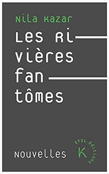 Les Rivières fantômes (French Edition) by [Kazar, Nila]