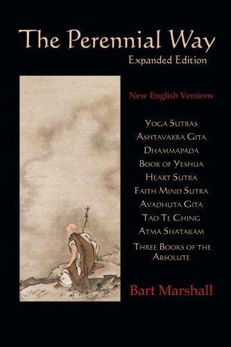 The Perennial Way: New English Versions of Yoga Sutras, Dhammapada, Heart Sutra, Ashtavakra Gita, Faith Mind Sutra, Tao Te Ching, and more por Bart Marshall