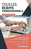 Tous les écrits professionnels - Courriers, notes de service, messages électroniques, rapports, mémoire, synthèse...