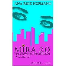 Mira 2.0 - ein Sexwicklungsroman in 12 Akten: Januar - Juni