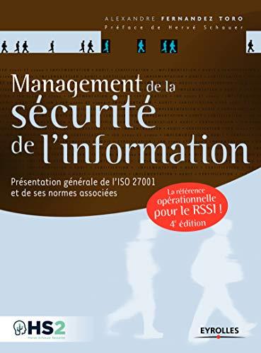 Management de la sécurité de l'information: Présentation générale de l'ISO 27001 et de ses normes associées - Une référence opérationnelle pour le RSSI par Alexandre Fernandez Toro