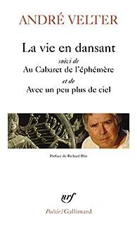 La vie en dansant/Au Cabaret de l'éphémère/Avec un peu plus de ciel par André Velter