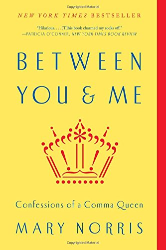 Between You & Me : Confessions of a Comma Queen par Mary Norris