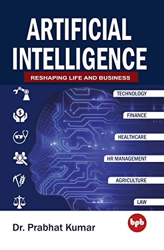 Artificial Intelligence: Reshaping life and Business