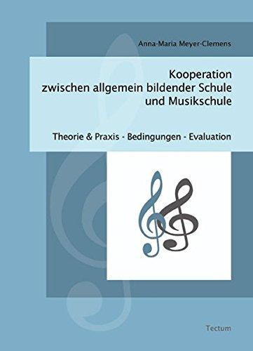 Kooperation zwischen allgemein bildender Schule und Musikschule: Theorie und Praxis - Bedingungen - Evaluation