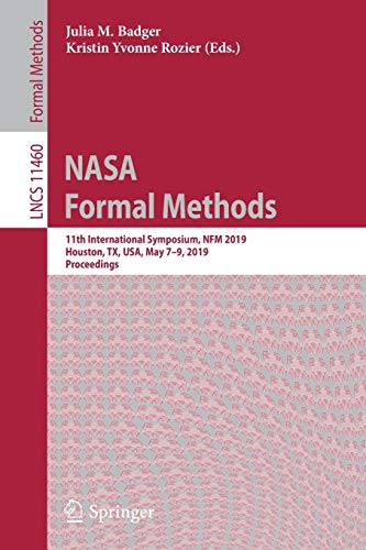 NASA Formal Methods: 11th International Symposium, NFM 2019, Houston, TX, USA, May 7-9, 2019, Proceedings (Lecture Notes in Computer Science, Band 11460)
