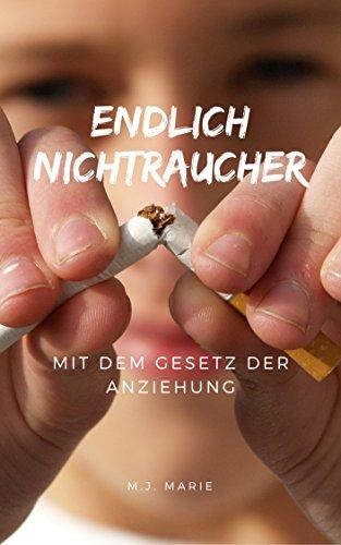 Endlich Nichtraucher - Mit dem Gesetz der Anziehung (Ziele erreichen mit dem Gesetz der Anziehung 1) Ziel Nikotin
