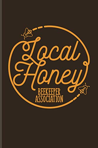 Local Honey Beekeeper Association: Funny Bee Facts Journal For Local Beekeepers, Start Keeping Bees For Honey, How To Save Bees & Apiculture Products Fans - 6x9 - 100 Blank Lined Pages