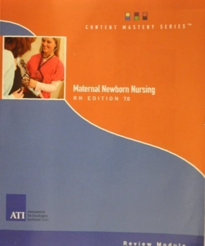 Maternal Newborn Nursing RN Edition 7.1 Review Module by ATI (Content Mastery Series) Edition: seventh
