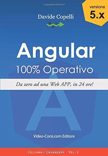 Angular 100% Operativo!: Da zero alla realizzazione di una Web APP, in 24 ore