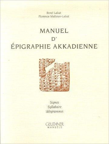 Manuel d'pigraphie akkadienne : Signes - Syllabaire - Idogrammes de Ren Labat,Florence Malbran-Labat ( 1 avril 2002 )
