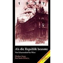 1927 - Als die Republik brannte. Vom Schattendorf bis Wien. Eine Analyse