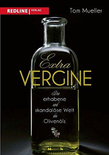 Extra Vergine: Die erhabene und skandalöse Welt des Olivenöls