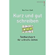 Kurz & gut schreiben: Texthandwerk für schnelle Zeiten