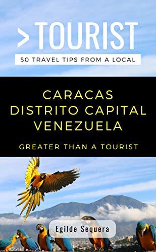 Greater Than a Tourist- Caracas Distrito Capital Venezuela: Egilde Sequera (English Edition)