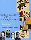 [The Salt Lake City 14th Ward Album Quilt, 1857: Stories of the Relief Society Women and Their Quilt] (By: Carol Holindrake Nielson) [published: September, 2004]