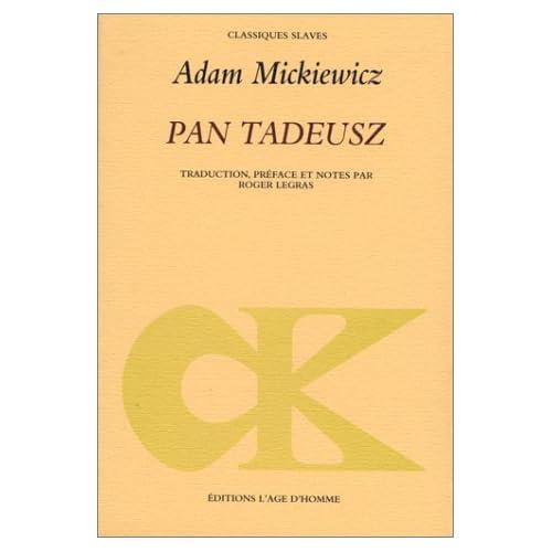 Pan Tadeusz, ou, La dernière incursion judiciaire dans la Lithuanie, au sein de la noblesse, pendant les années 1811 et 1812, en douze livres, en vers