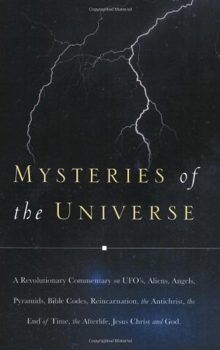 Mysteries of the Universe: A Revolutionary Commentary on UFOs, Aliens, Angels, Pyramids, Bible Codes, Reincarnation, the Antichrist, the End of T by J C (December 17,2004)