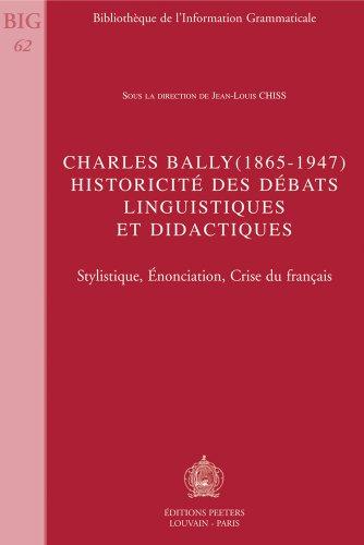 Charles Bally (1865-1947). Historicité des Débats linguistiques et didactiques