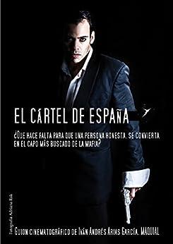 El Cartel De España: Que Hace Falta Para Que Una Persona Honesta, Se Convierta En Capo De La Mafia? por Iván Andrés Arias Garcia