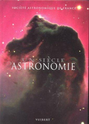 Un siècle d'astronomie par Société astronomique de France