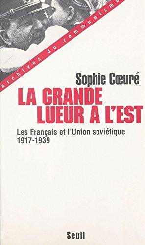 La grande lueur à l'Est : les Français et l'Union soviétique (1917-1939): Les Français et l'Union soviétique (1917-1939) (Archives du communisme) par Sophie Cœuré