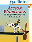 Action Whirligigs: 25 Easy to Do Proj...