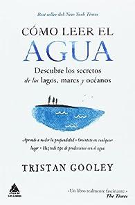 Cómo leer el agua par Tristan Gooley