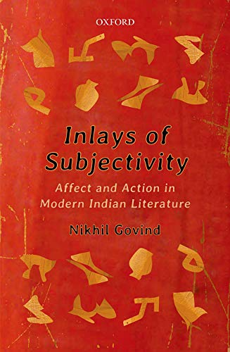 Inlays of Subjectivity: Affect and Action in Modern Indian Literature