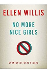 No More Nice Girls: Countercultural Essays by Ellen Willis (2012-07-05)