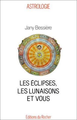 Les Eclipses, les lunaisons et vous