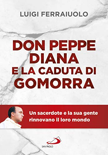 Don Peppe Diana e la caduta di Gomorra: Un sacerdote e la sua ...
