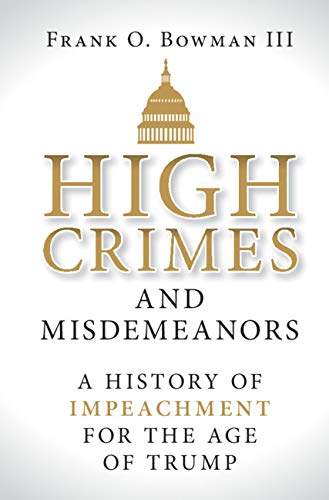 High Crimes and Misdemeanors: A History of Impeachment for the Age of Trump (English Edition)