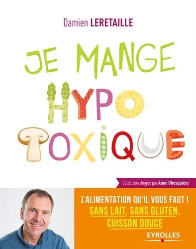 Je mange hypotoxique: L'alimentation qu'il vous faut ! Sans lait, sans gluten, cuisson douce