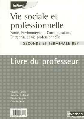 Vie sociale et professionnelle 2e et Tle BEP : Santé, environnement, consommation, entreprise et vie professionnelle, livre du professeur