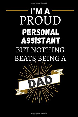 I'm A Proud PERSONAL ASSISTANT: Funny PERSONAL ASSISTANT Dad Gift  Birthday Gift For PERSONAL ASSISTANT Better Than A Card. Dady Gift 120 Pages 6x9 ... ASSISTANT Father's Day Celebration Gift