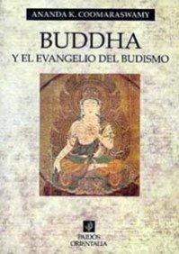 Buddha y el evangelio del budismo (Orientalia) por Ananda K. Coomaraswamy