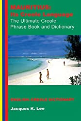 Mauritius: Its Creole Language - The Ultimate Creole Phrase Book & Dictionary