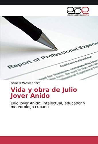 Vida y obra de Julio Jover Anido: Julio Jover Anido: intelectual, educador y meteorólogo cubano