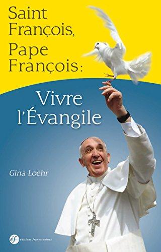 Saint François, pape François : vivre l'Evangile