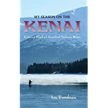 My Season on the Kenai: Fishing Alaska's Greatest Salmon River by Lew Freedman (2013-06-01)