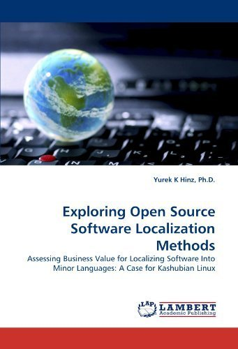 Exploring Open Source Software Localization Methods: Assessing Business Value for Localizing Software Into Minor Languages: A Case for Kashubian Linux by Hinz, Ph.D., Yurek K (2011) Paperback