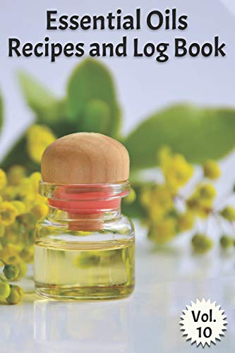 Essential Oils Recipes and Log Book Vol. 10: A compact journal to track oils, recipes, and practical uses -