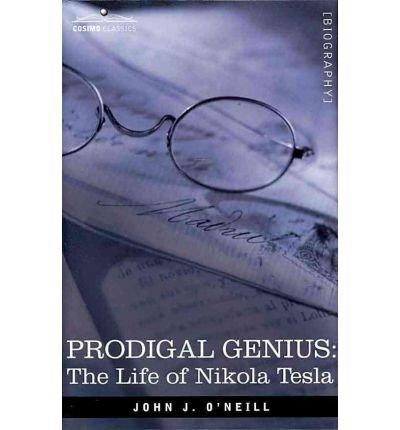 [(Prodigal Genius: The Life of Nikola Tesla)] [Author: John J O'Neill] published on (August, 2007)