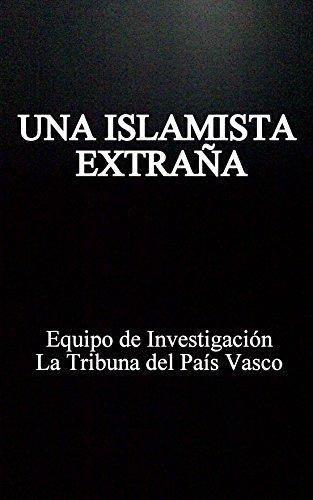 """UNA ISLAMISTA EXTRAÑA: Crónica de la """"yihadista"""" chilena que se puso un """"niqab"""" en España, huyó a Túnez y acabó encarcelada en Siria"""