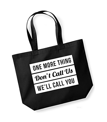 One More Thing, Don't Call Us, We'll Call You - Large Canvas Fun Slogan Tote Bag Black/White