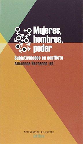 Mujeres, hombres, poder: Subjetividades en conflicto por ALMUDENA/ AGUILAR, PILAR/ ARRANZ, FÁTIMA/ HERCE, JULIA/ SAN MIGUEL, MAITE HERNANDO